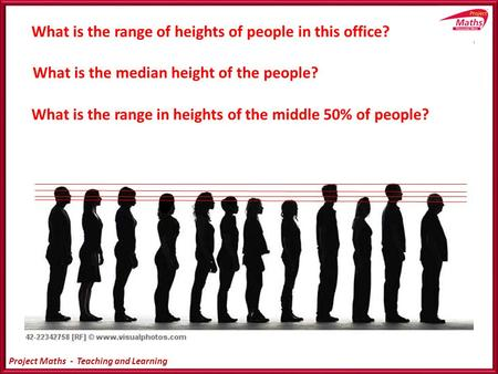 Project Maths - Teaching and Learning 0 6 12 18 24 30 36 42 48 Relative Frequency % Bar Chart to Relative Frequency Bar Chart What is the median height.