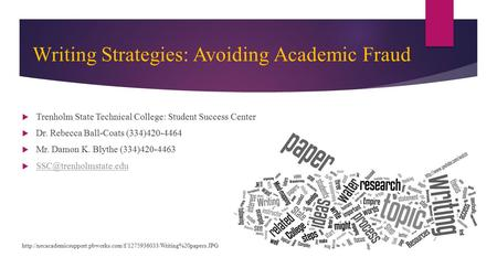 Writing Strategies: Avoiding Academic Fraud  Trenholm State Technical College: Student Success Center  Dr. Rebecca Ball-Coats (334)420-4464  Mr. Damon.
