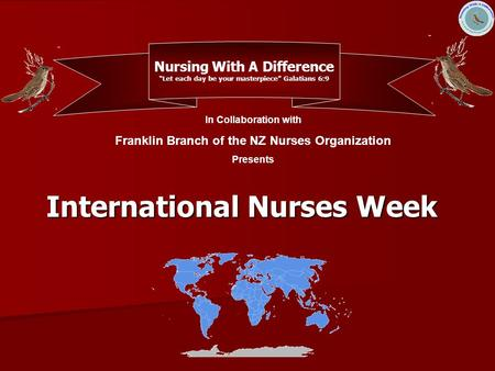 "International Nurses Week In Collaboration with Franklin Branch of the NZ Nurses Organization Presents Nursing With A Difference ""Let each <strong>day</strong> be your."