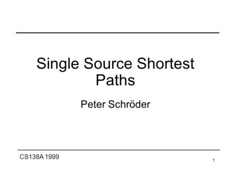 CS138A 1999 1 Single Source Shortest Paths Peter Schröder.