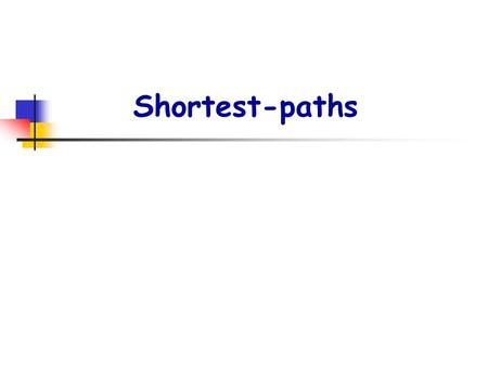 Shortest-paths. p2. Shortest-paths problems : G=(V,E) : weighted, directed graph w : E  R : weight function P=