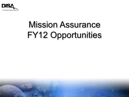 A Combat Support Agency 1 Mission Assurance FY12 Opportunities Mission Assurance FY12 Opportunities.