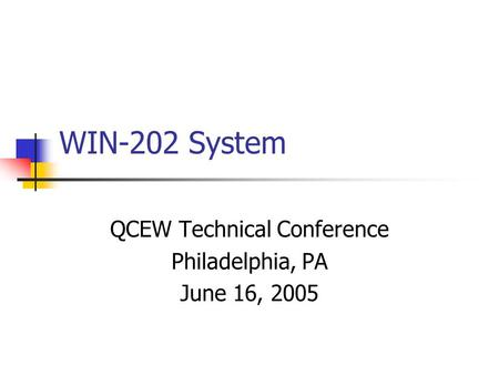 WIN-202 System QCEW Technical Conference Philadelphia, PA June 16, 2005.