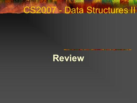 CS Data Structures II Review COSC 2006 April 14, 2017