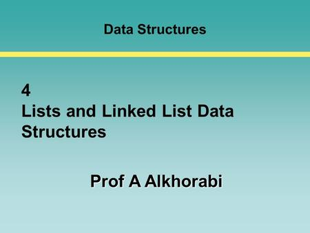 Data Structures 4 <strong>Lists</strong> and <strong>Linked</strong> <strong>List</strong> Data Structures Prof A Alkhorabi.