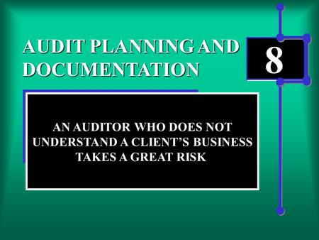 8 AUDIT PLANNING AND DOCUMENTATION AN AUDITOR WHO DOES NOT UNDERSTAND A CLIENT'S BUSINESS TAKES A GREAT RISK.