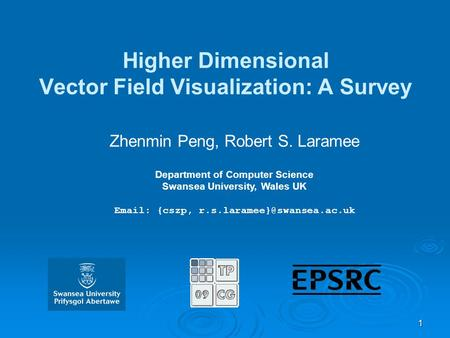 1 Higher Dimensional Vector Field Visualization: A Survey Zhenmin Peng, Robert S. Laramee Department of Computer Science Swansea University, Wales UK Email: