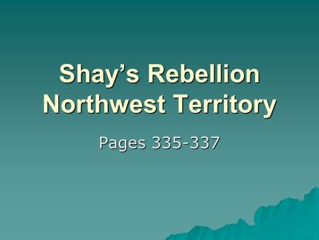 Shay's Rebellion Northwest Territory Pages 335-337.