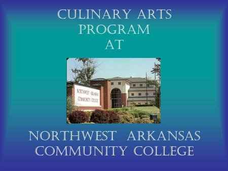 Culinary Arts Program At Northwest Arkansas Community College.