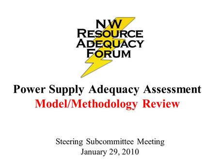 Power Supply Adequacy Assessment Model/Methodology Review Steering Subcommittee Meeting January 29, 2010.