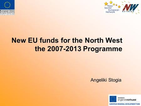 New EU funds for the North West the 2007-2013 Programme Angeliki Stogia.