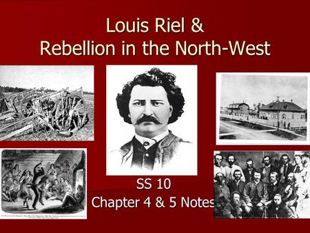 Louis Riel & Rebellion in the North-West