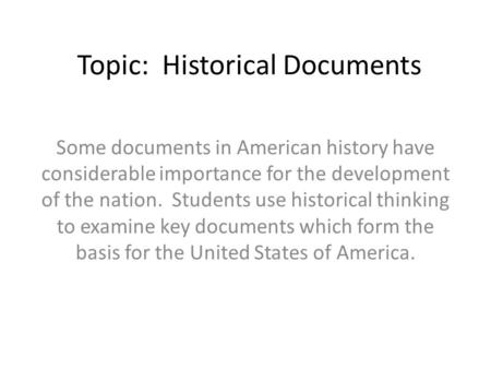 Topic: Historical Documents Some documents in American history have considerable importance for the development of the nation. Students use historical.