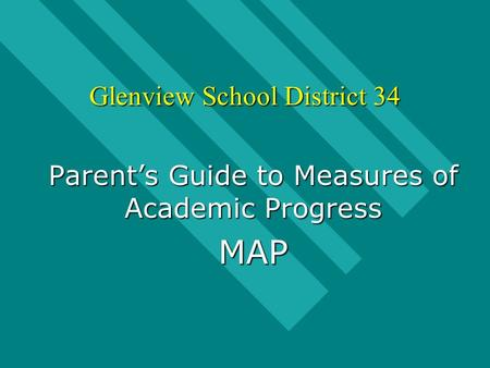 Glenview School District 34 Parent's Guide to Measures of Academic Progress MAP.