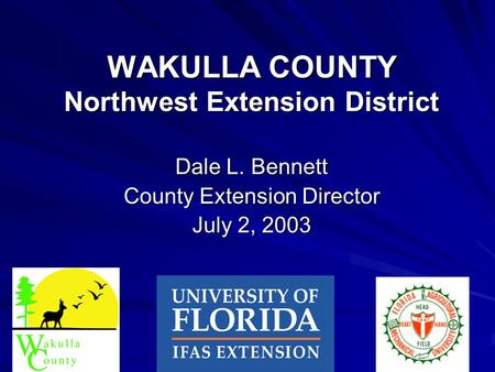 WAKULLA COUNTY Northwest Extension District Dale L. Bennett County Extension Director July 2, 2003.