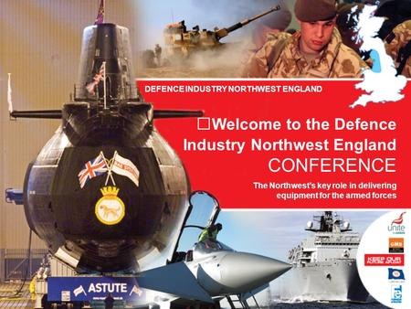 Welcome to the Defence Industry Northwest England CONFERENCE The Northwest's key role in delivering equipment for the armed forces DEFENCE INDUSTRY NORTHWEST.