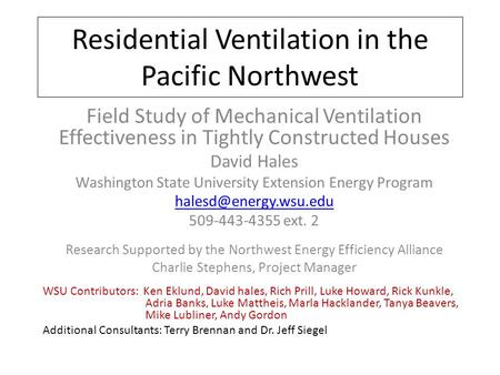 Residential Ventilation in the Pacific Northwest Field Study of Mechanical Ventilation Effectiveness in Tightly Constructed Houses David Hales Washington.