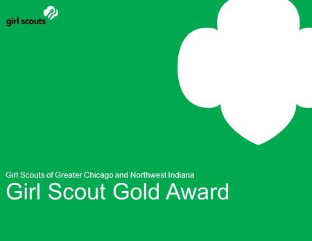 Girl Scouts of Greater Chicago and Northwest Indiana Girl Scout Gold Award.