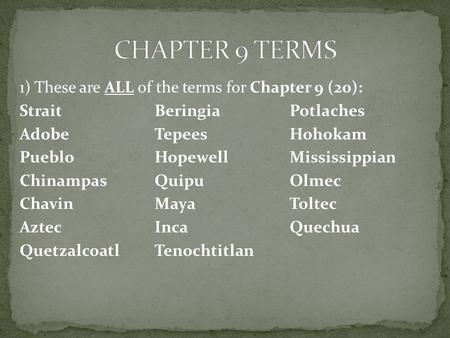 CHAPTER 9 TERMS 1) These are ALL of the terms for Chapter 9 (20): Strait Beringia Potlaches Adobe Tepees Hohokam Pueblo Hopewell Mississippian Chinampas.