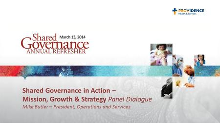 Shared Governance in Action – Mission, Growth & Strategy Panel Dialogue Mike Butler – President, Operations and Services.