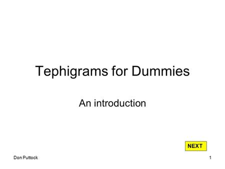 Don Puttock1 Tephigrams for Dummies An introduction NEXT.