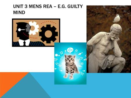 UNIT 3 MENS REA – E.G. GUILTY MIND. DISCUSSION BOARD WRAP-UP Sally Sleeper: Again, as with last week, we can look to last night's seminar for the best.