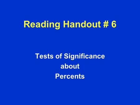 Tests of Significance about Percents Reading Handout # 6.