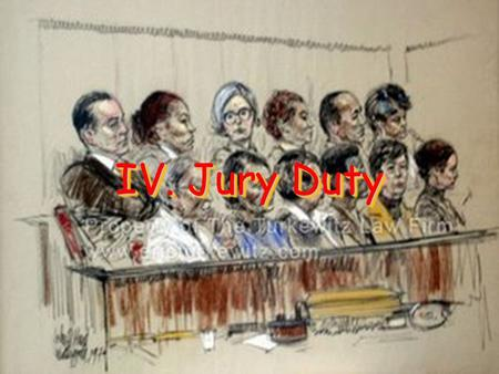 "IV. Jury Duty. Primary Source ""I consider trial by jury as the only anchor ever yet imagined by man, by which a government can be held to the principles."