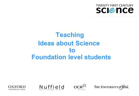 Teaching Ideas about Science to Foundation level students.