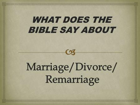 WHAT DOES THE BIBLE SAY ABOUT.  God Instituted Marriage Gen 2:22-25 And the rib that the Lord had taken from the man he made into a woman and brought.