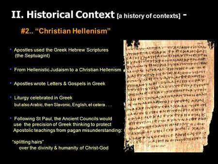 II. Historical Context [a history of contexts] - Apostles used the Greek Hebrew Scriptures (the Septuagint) From Hellenistic Judaism to a Christian Hellenism.