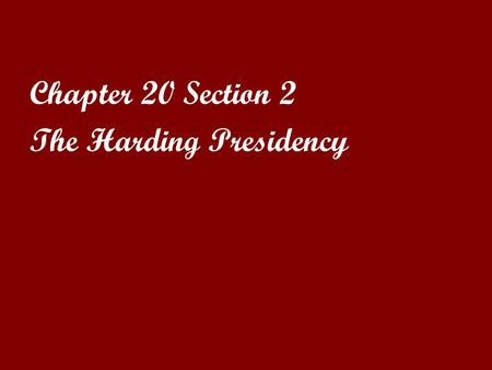 Chapter 20 Section 2 The Harding Presidency.
