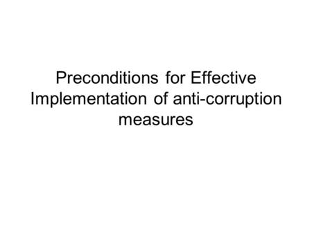 Preconditions for Effective Implementation of anti-corruption measures.