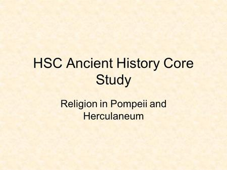 HSC Ancient History Core Study Religion in Pompeii and Herculaneum.