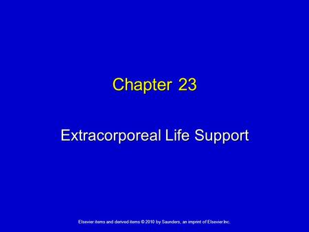 1 Elsevier items and derived items © 2010 by Saunders, an imprint of Elsevier Inc. Chapter 23 Extracorporeal Life Support.