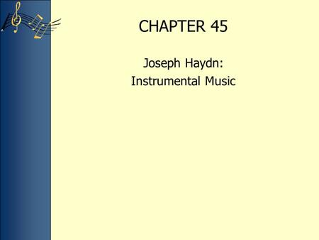 CHAPTER 45 Joseph Haydn: Instrumental Music. Born into humble circumstances in Rohrau, Austria, Joseph Haydn had a long career that spanned from the late.