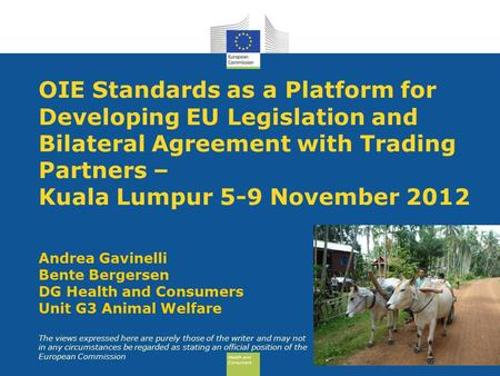 Health and Consumers Health and Consumers OIE Standards as a Platform for Developing EU Legislation and Bilateral Agreement with Trading Partners – Kuala.