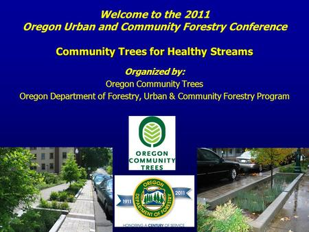 Community Trees for Healthy Streams Welcome to the 2011 Oregon Urban and Community Forestry Conference Community Trees for Healthy Streams Organized by: