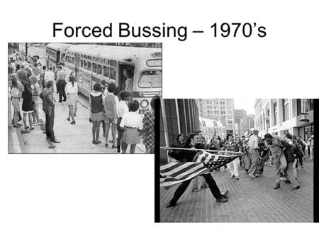 Forced Bussing – 1970's. White Flight and the Ghettoization of Urban America.