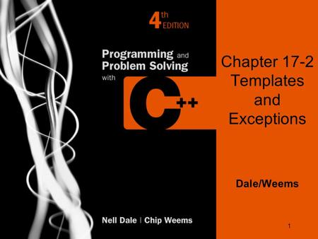 1 Chapter 17-2 Templates and Exceptions Dale/Weems.