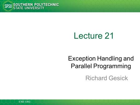 CSE 1302 Lecture 21 Exception Handling and Parallel Programming Richard Gesick.