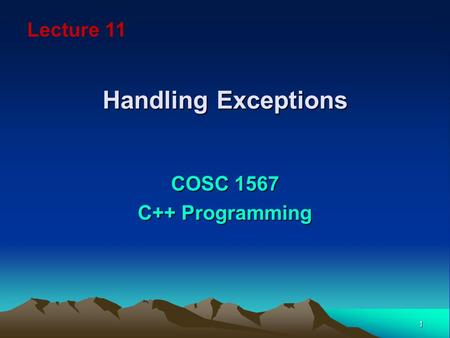 1 <strong>Handling</strong> Exceptions COSC 1567 C++ Programming Lecture 11.