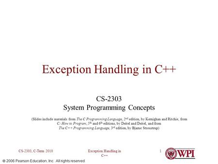  2006 Pearson Education, Inc. All rights reserved. Exception Handling in C++ CS-2303, C-Term 20101 Exception Handling in C++ CS-2303 System Programming.