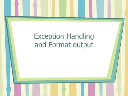 Exception Handling and Format output