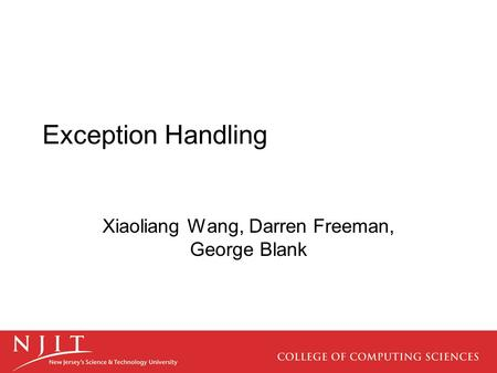 Exception Handling Xiaoliang Wang, Darren Freeman, George Blank.