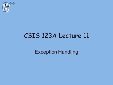 CSIS 123A Lecture 11 Exception Handling. Introduction  Typical approach to development:  Write programs assuming things go as planned  Get 'core' working.