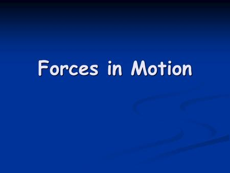 Forces in Motion. Galileo proved that the rate at which an object falls is not affected by the mass.