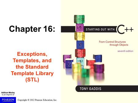 Copyright © 2012 Pearson Education, Inc. Chapter 16: Exceptions, Templates, and the Standard Template Library (STL)