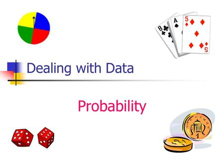 Dealing with Data Probability. What's the probability? What's the probability of the spinner stopping in the yellow section. (All the sections are equal.)