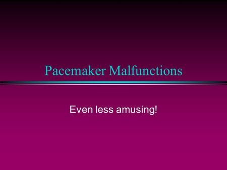 Pacemaker Malfunctions Even less amusing!. Pacemaker Codes (NASPE/BPEG) Position I IIIII Category Chamber(s) Chamber(s) Response to paced sensed sensing.